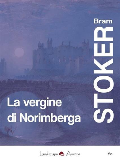 La vergine di Norimberga. E altri racconti - Bram Stoker - ebook