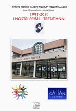 1991-2021 i nostri primi... trent'anni. Istituto Tecnico «Jacopo Nizzola» Trezzo sull'Adda