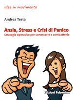 Ansia, stress e crisi di panico. Strategie operative per conoscerle e combatterle