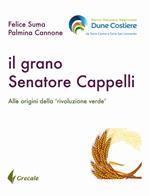 Il grano Senatore Cappelli. Alle origini della «rivoluzione verde»