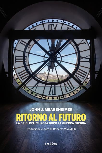 Ritorno al futuro. La crisi dell'Europa dopo la Guerra fredda - John J. Mearsheimer - copertina