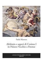 Alchimia e segreti di Cosimo I in Palazzo Vecchio a Firenze
