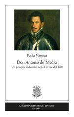 Don Antonio de' Medici. Un principe alchimista nella Firenze del '600