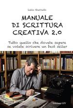 Manuale di scrittura creativa 2.0. Tutto quello che dovete sapere se volete scrivere un best seller