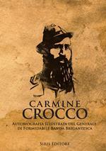 Carmine Crocco. Autobiografia illustrata del generale di formidabile banda brigantesca