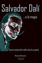 Salvador Dalì... e la magia. Tracce esoteriche nella vita di un genio