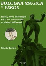Bologna magica in verde. Piante, erbe e altre magie tra le vie, i monumenti e i simboli della città
