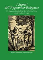 I segreti dell'Appennino bolognese. Un viaggio da Casalecchio di Reno a Porretta Terme tra miti tradizioni e magie