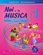 Noi e la musica. Percorsi propedeutici per l'insegnamento della musica nella scuola primaria. Con File audio in streaming. Vol. 1
