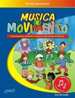 Musica e movimento. Psicomotricità, emozioni e fantasia nella scuola d'infanzia. Con File audio in streaming