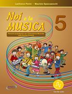 Noi e la musica. Percorsi propedeutici per l'insegnamento della musica nella scuola primaria. Con File audio in streaming. Vol. 5