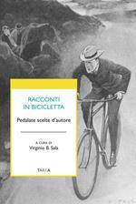 Racconti in bicicletta. Pedalate scelte d'autore