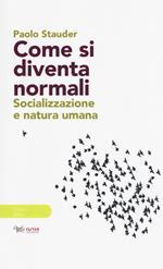 Come si diventa normali. Socializzazione e natura umana