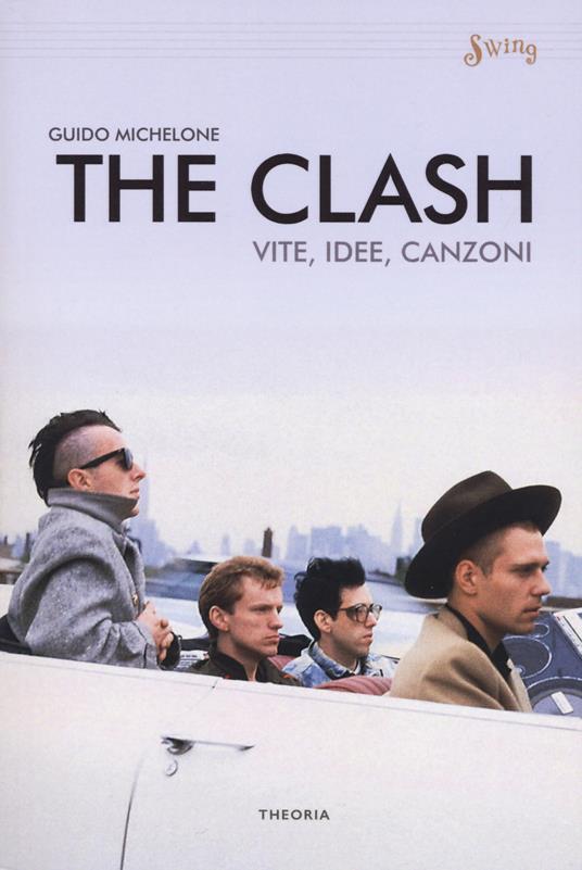 The Clash. Vite, idee, canzoni - Guido Michelone - copertina