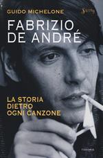Fabrizio De André. La storia dietro ogni canzone