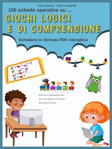 Giochi logici e di comprensione. Schedario in formato PDF interattivo - Italo Faustinelli,Ivana Sacchi - ebook