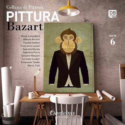 Collana di pittura Bazart. Ediz. illustrata. Vol. 6 - Besson Alberto,Gaetani Claudia,Luconi Francesca,Luisa Berti Maria - ebook