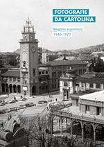 Fotografie da cartolina. Bergamo e provincia 1940-1970. Ediz. italiana e inglese