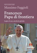 Francesco papa di frontiera. Soglia di una cattolicità globale