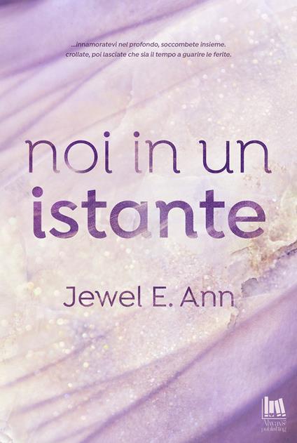 Noi in un istante - Jewel E. Ann,Francesca Gazzaniga - ebook