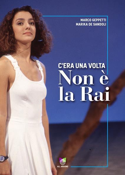C'era una volta Non è la Rai - Marco Geppetti,Marika De Sandoli - copertina