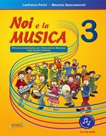 Noi e la musica. Percorsi propedeutici per l'insegnamento della musica nella scuola primaria. Con File audio in streaming. Vol. 3
