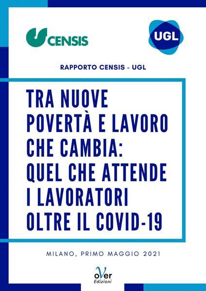 Tra nuove povertà e lavoro che cambia: quel che attende i lavoratori oltre il Covid-19. Rapporto Censis - UGL - CENSIS,UGL Credito - ebook