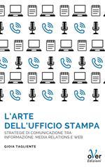 L' arte dell'ufficio stampa. Strategie di comunicazione tra informazione, media relations e web