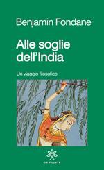 Alle soglie dell'India. Un viaggio filosofico. Nuova ediz.