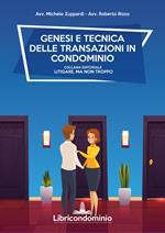 Genesi e tecnica delle transazioni in condominio. Con formulario sulla mediazione
