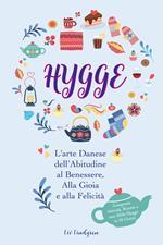 Hygge: L'arte Danese dell'Abitudine al Benessere, Alla Gioia e alla Felicità (Comprese Attività, Ricette e una Sfida Hygge in 30 Giorni)
